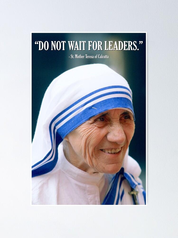 Alternate view of Mother Teresa - Do Not Wait for Leaders Poster