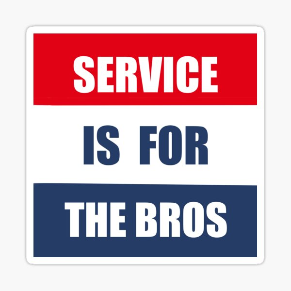 Service is for the bros  Sticker