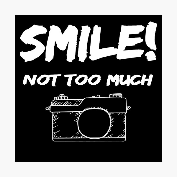 Smile! Not too much. Photograph, photography Photographic Print