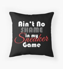 Ain't No Shame in my Sneaker Game Throw Pillow