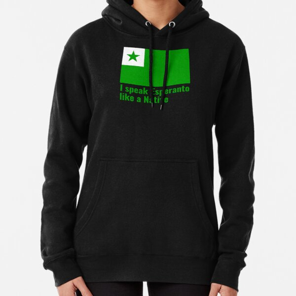 I speak Esperanto like a Native Pullover Hoodie