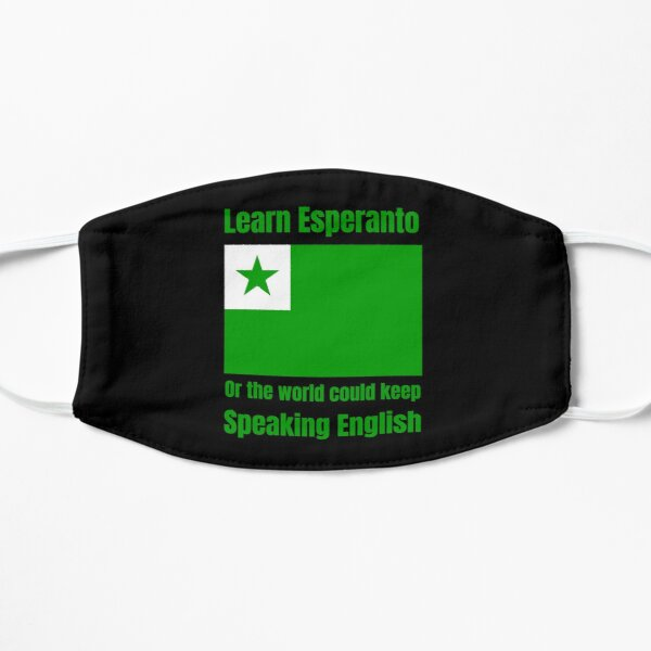 Learn Esperanto - Or the world could keep speaking English Flat Mask