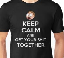 KEEP CALM AND GET YOUR SHIT TOGETHER Unisex T-Shirt