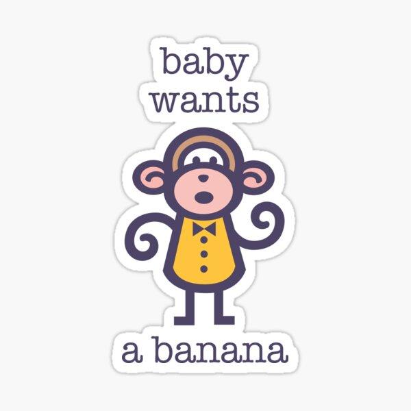 Baby Wants a Banana Sticker