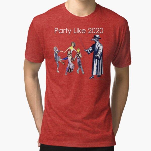 Party Like 2020 Tri-blend T-Shirt