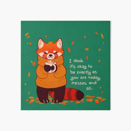 """""""It's Okay to Be Exactly As You Are Today"""" Coffee Autumn Red Panda Art Board Print"""