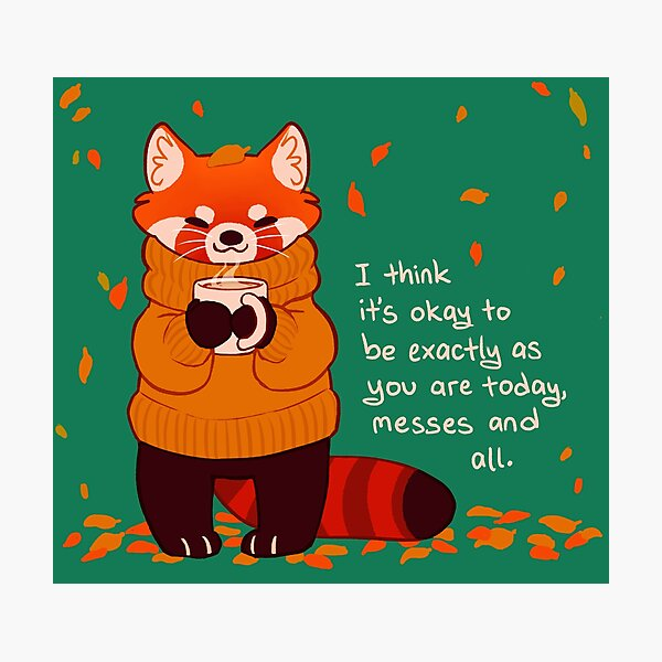 """It's Okay to Be Exactly As You Are Today"" Coffee Autumn Red Panda Photographic Print"