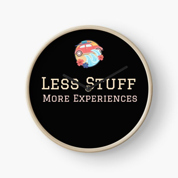 Less Stuff, More Experiences Minimalism Essentialism Decluttering Inspired Clock