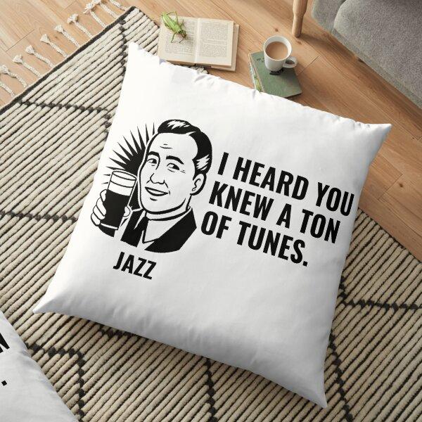 I heard you knew a ton of tunes Floor Pillow