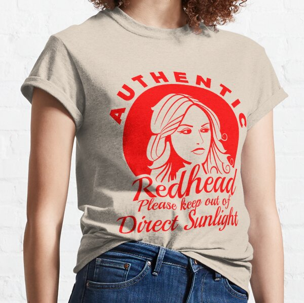 Funny True Authentic Redhead Ginger Red Hair Keep Our Of Direct Sunlight Classic T-Shirt