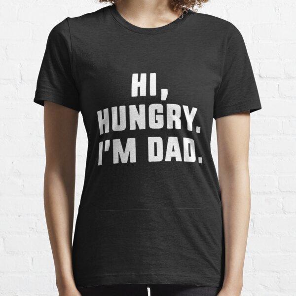 Hi Hungry I'm Dad Essential T-Shirt