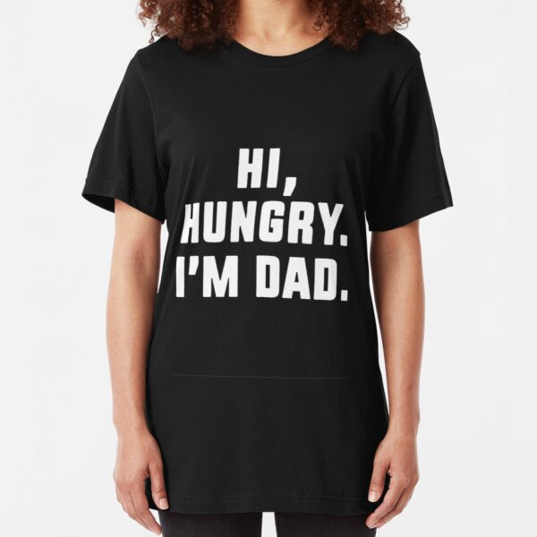 Hi Hungry I'm Dad Slim Fit T-Shirt