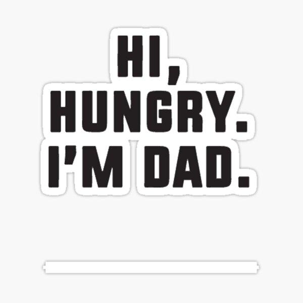 Hi Hungry I'm Dad Sticker