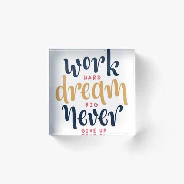 Work Hard Dream Big Never Give up / motivational gift idea / hustle present Acrylic Block