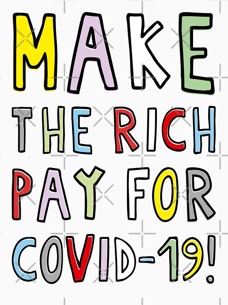 MAKE THE RICH PAY FOR COVID-19! by BICHARRACA-shop