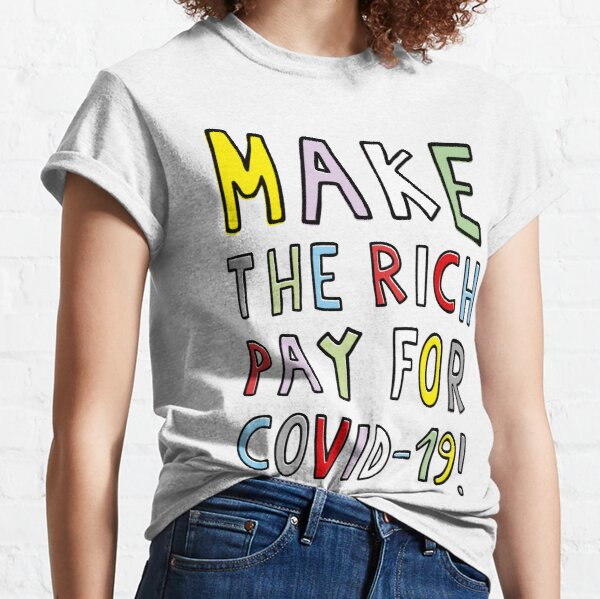 MAKE THE RICH PAY FOR COVID-19! Classic T-Shirt