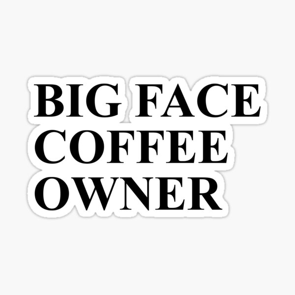 Big Face Coffee Owner Stickers | Redbubble