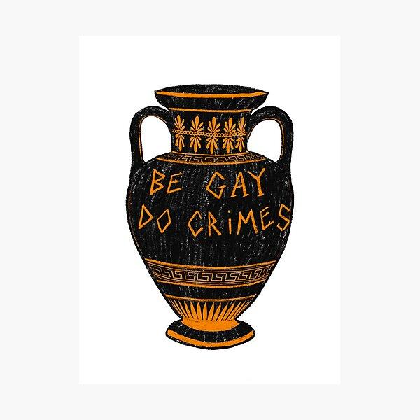 Ancient Greek Vase 'Be Gay, Do Crimes' LGBT+ Archaeology Meme Photographic Print