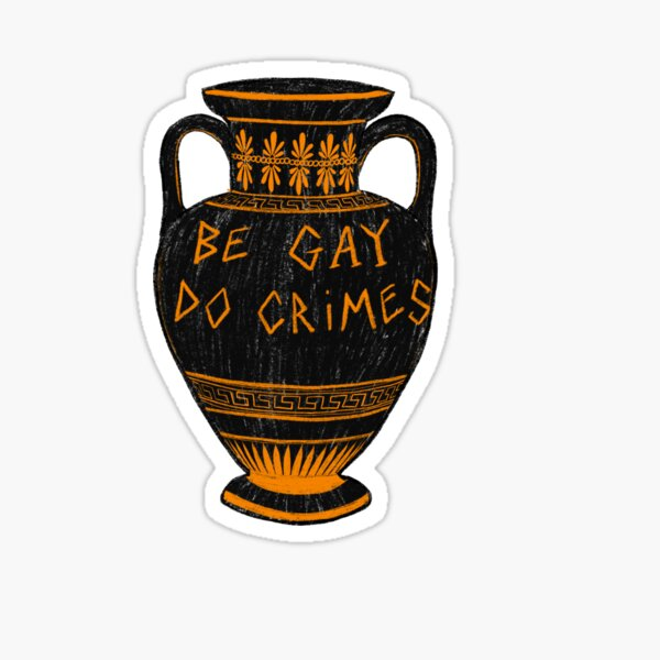 Ancient Greek Vase 'Be Gay, Do Crimes' LGBT+ Archaeology Meme Sticker