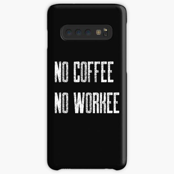 No Coffee No Workee Samsung Galaxy Snap Case