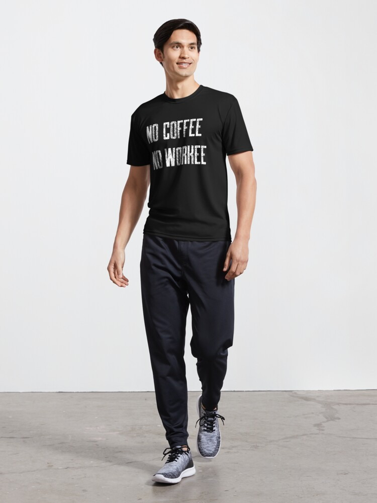 Alternate view of No Coffee No Workee Active T-Shirt