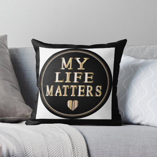My Life Matters Throw Pillow