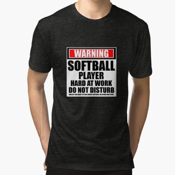 Warning Softball Player Hard At Work Do Not Disturb Tri-blend T-Shirt