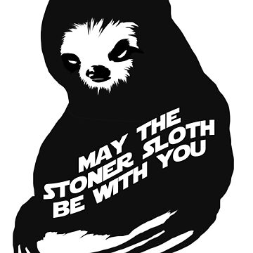 MAY THE STONER SLOTH BE WITH YOU by internetkills