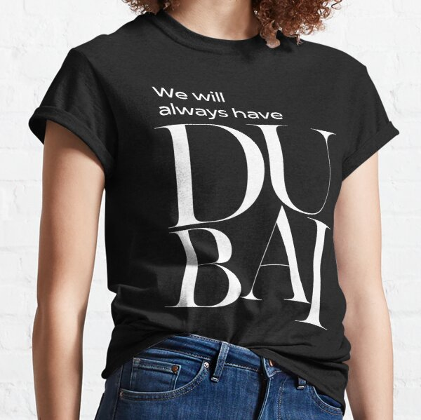We will always have Dubai Classic T-Shirt