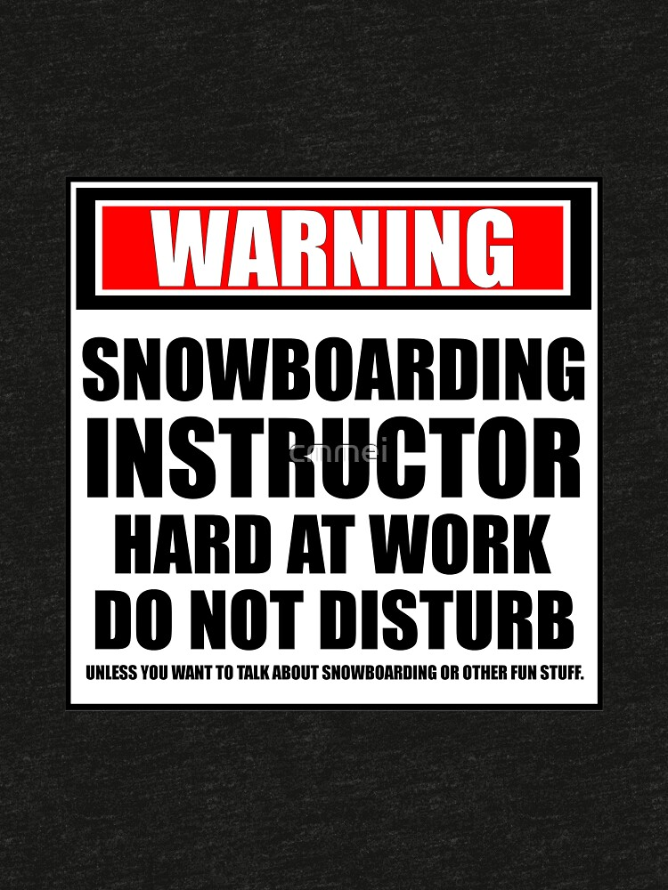 Warning Snowboarding Instructor Hard At Work Do Not Disturb by cmmei