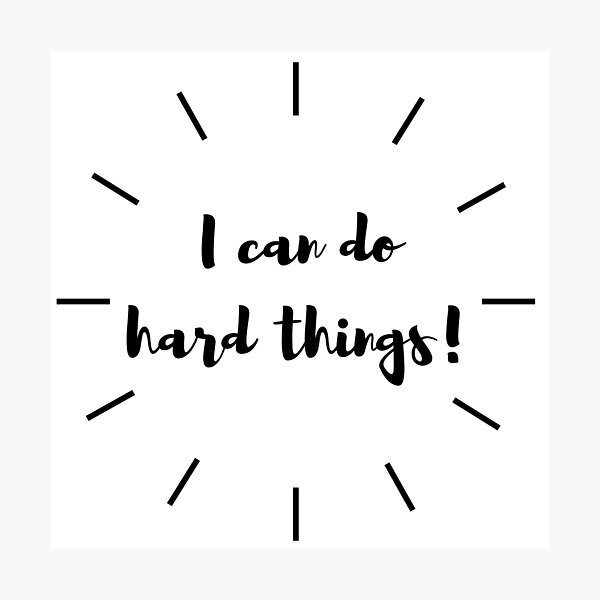 I Can Do Hard Things! Photographic Print