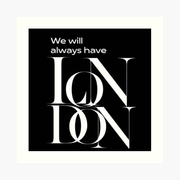 We will always have London Art Print