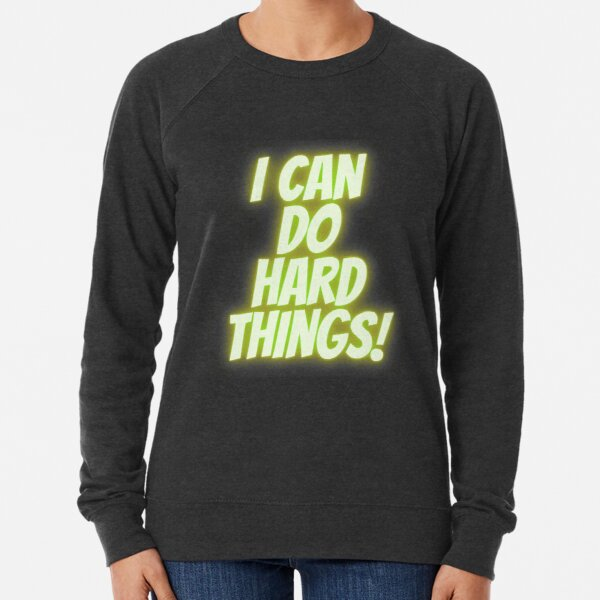 I Can Do Hard Things! Lightweight Sweatshirt