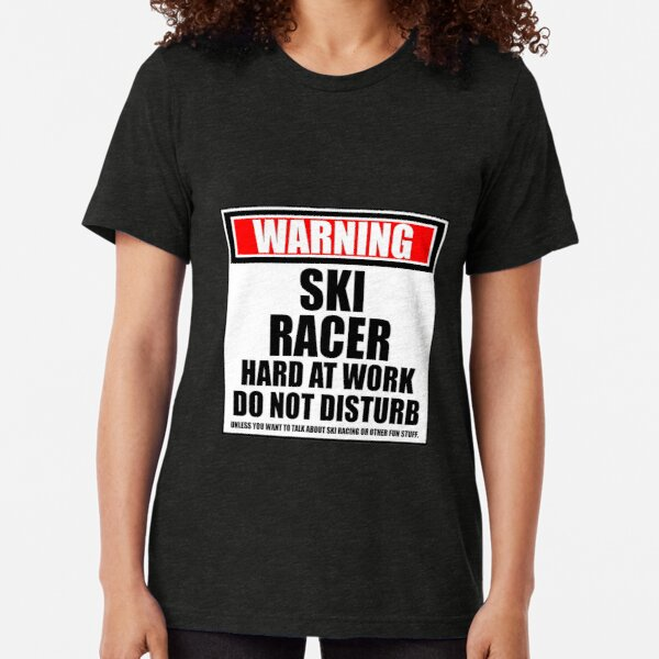 Warning Ski Racer Hard At Work Do Not Disturb Tri-blend T-Shirt