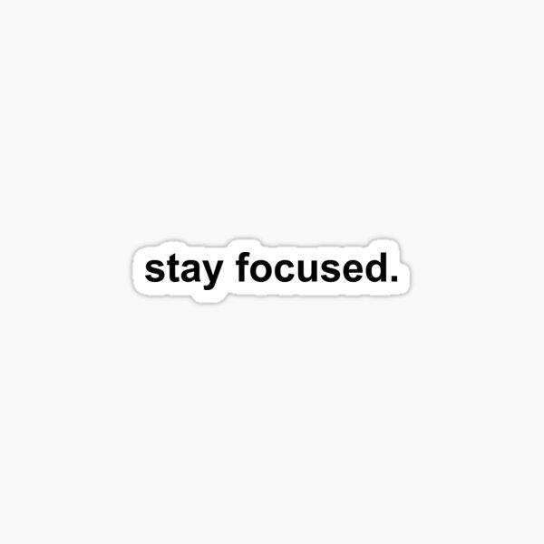 stay focused black on white Sticker