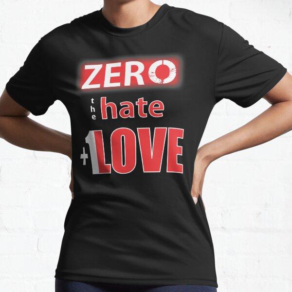 Zero hate +1LOVE Mv1 Active T-Shirt