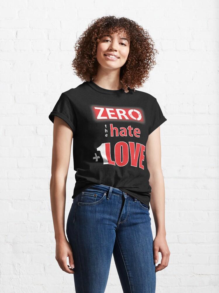 Alternate view of Zero hate +1LOVE Mv1 Classic T-Shirt