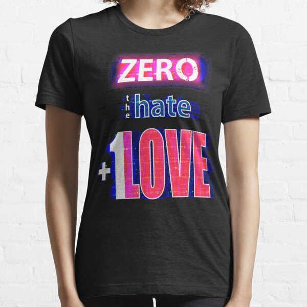 Zero hate +1LOVE with glitch effect Essential T-Shirt