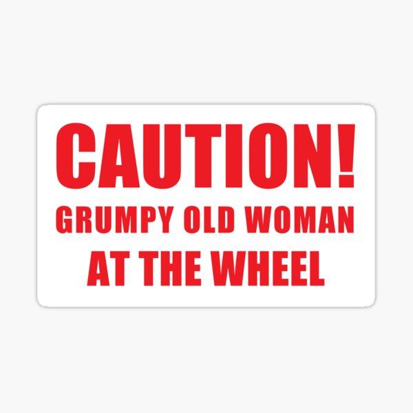 Caution - Grumpy Old Woman At The Wheel / Funny Grumpy Woman Car Window Bumper Sticker