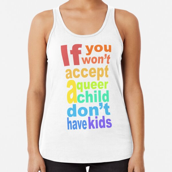 If you won't accept a queer child Racerback Tank Top