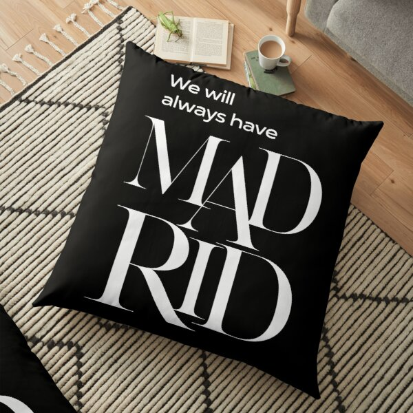 We will always have Madrid Floor Pillow