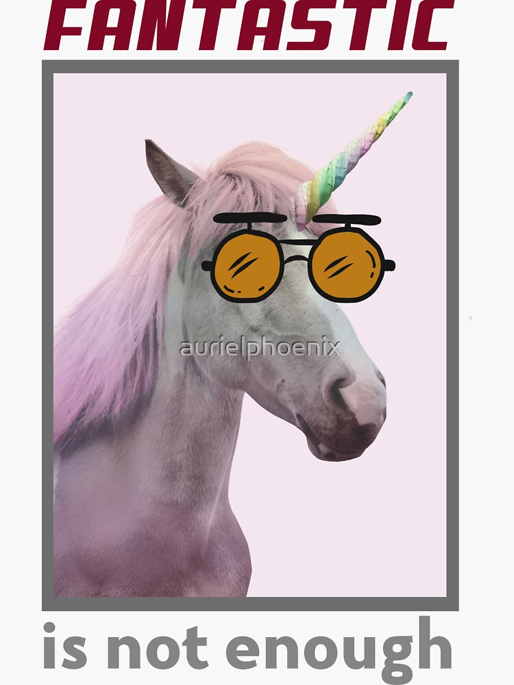Fantastic is not enough - Nerdy Unicorn Design by aurielphoenix