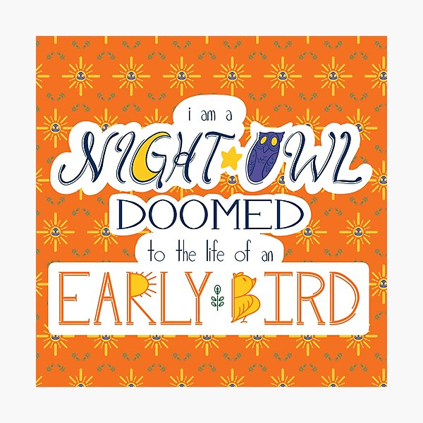 I am a Night Owl Doomed to the Life of an Early Bird (with pattern) Photographic Print
