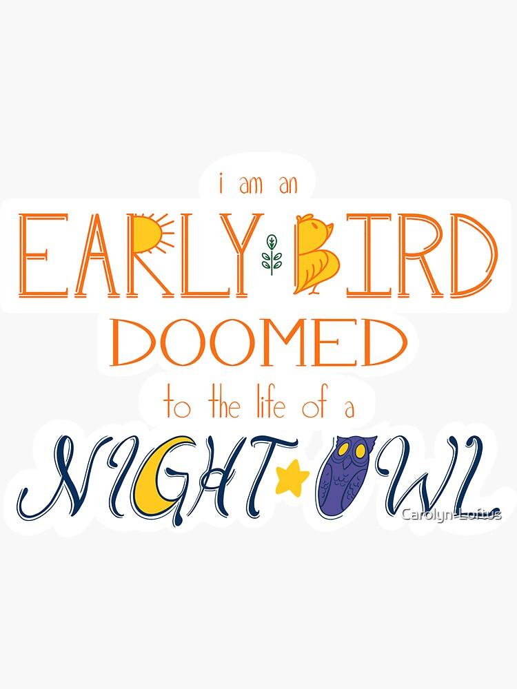 I am an Early Bird Doomed to the Life of a Night Owl by Carolyn-Loftus