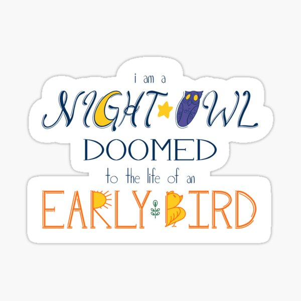 I am a Night Owl Doomed to the Life of an Early Bird Sticker
