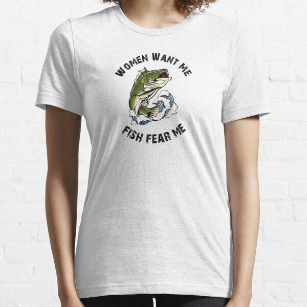 Women Want Me Fish Fear Me Essential T-Shirt