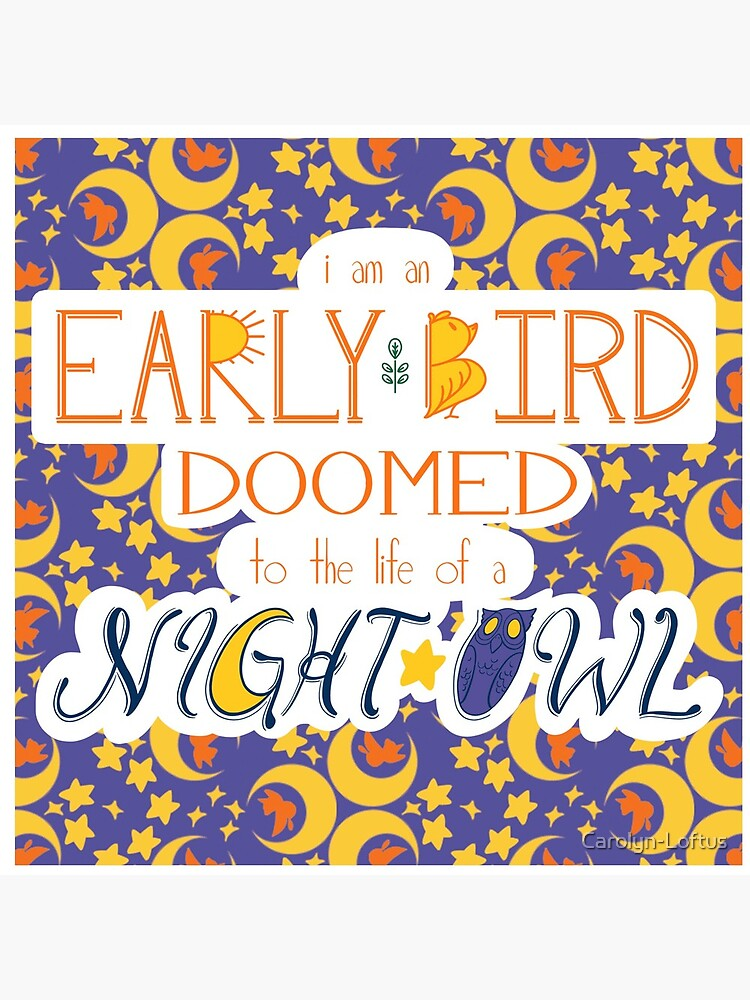 I am an Early Bird Doomed to the Life of a Night Owl (with pattern) by Carolyn-Loftus