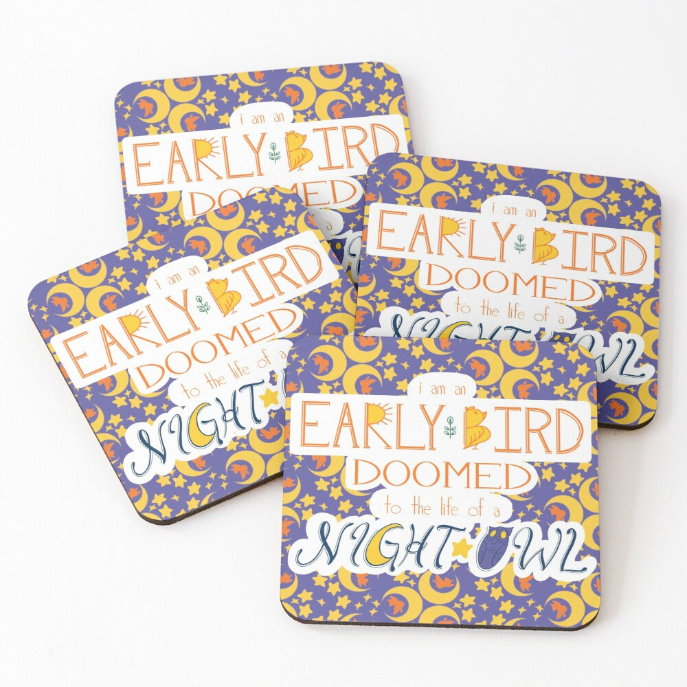 I am an Early Bird Doomed to the Life of a Night Owl (with pattern) Coasters (Set of 4)