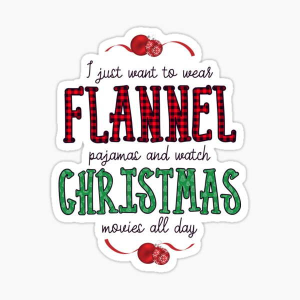 I just want to wear flannel pajamas and watch christmas movies Sticker