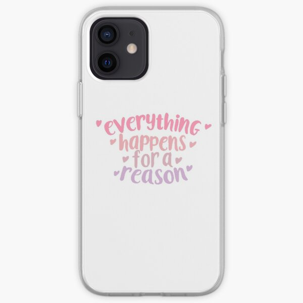 Everything Happens For A Reason Quote iPhone Soft Case